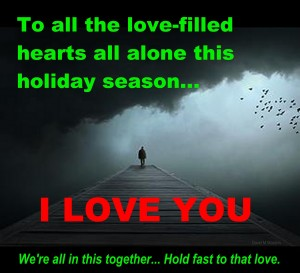 To-all-the-love-filled-hearts-all-alone-this-holiday-season-i-love-you