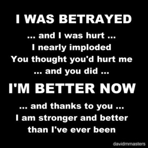 I-was-betrayed-im-better-now
